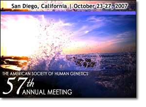 American Society of Human Genetics 57th Annual Meeting - San Diego, California October 23-27, 2007