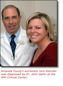 Amanda Young's extremely rare disorder was diagnosed by Dr. John Gallin at the NIH Clinical Center.