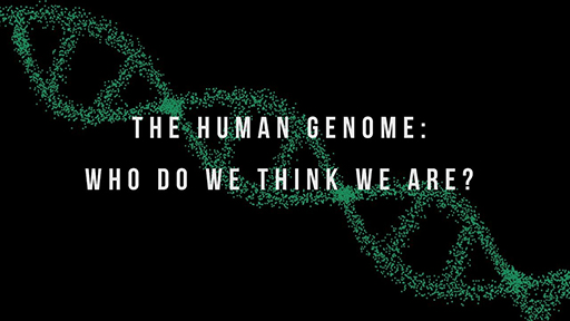 The Human Genome: Who do we think we are?